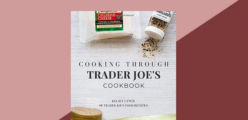 This Trader Joe's Cookbook Is Full of Creative Ways to Use the Store's Best-selling Products