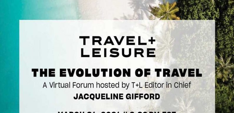 Travel Is Changing — Get Expert Insight on the Industry's Future at T+L's Virtual Forum