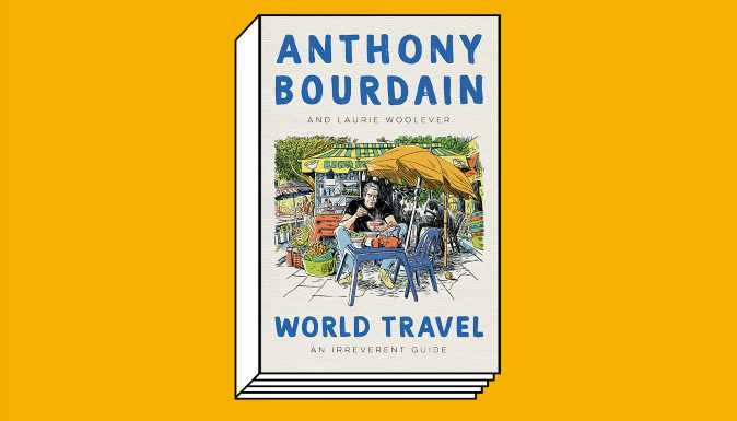 A Posthumous Travel Guide by Anthony Bourdain Goes On Sale Tomorrow